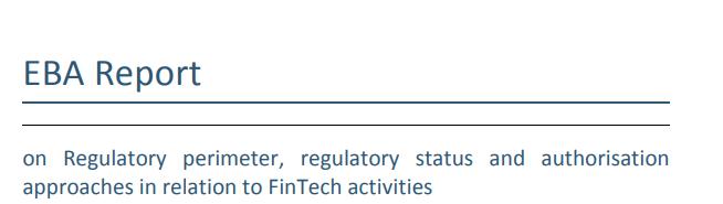 Licencjonowanie fintechów w państwach członkowskich oczami EBA, czyli Report on Regulatory perimeter, regulatory status and authorisation approaches in relation to FinTech activities