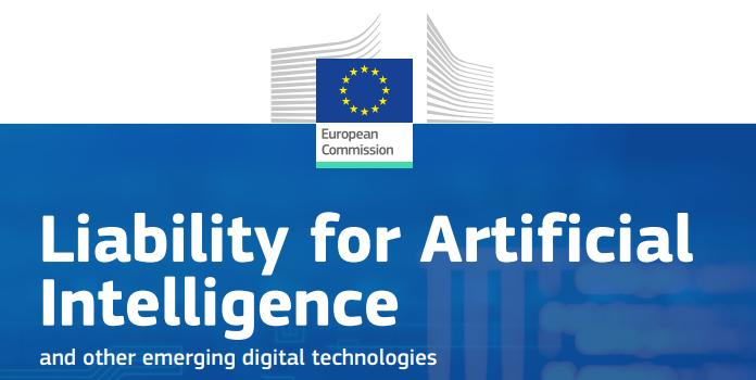 Czy sztuczna inteligencja zapłaci nam odszkodowanie? Najnowszy raport Komisji (UE) w sprawie odpowiedzialności AI. Cz. 1. Podstawowe zasady